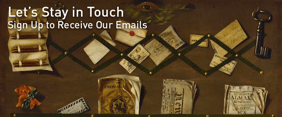 Let's Stay in Touch, Sign Up to Receive Our Emails