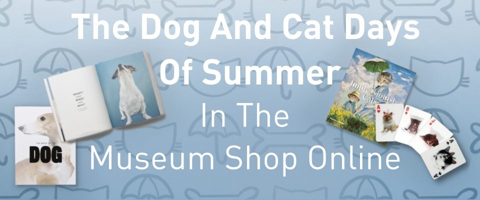 Museum Shop Dog and Cat Days of Summer