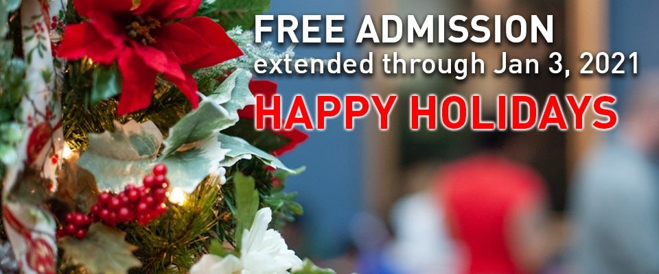 Free Admission extended through Jan 3. Happy Holidays