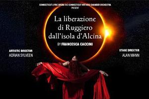 CT Lyric Opera: La liberazione di Ruggiero by Francesca Caccini